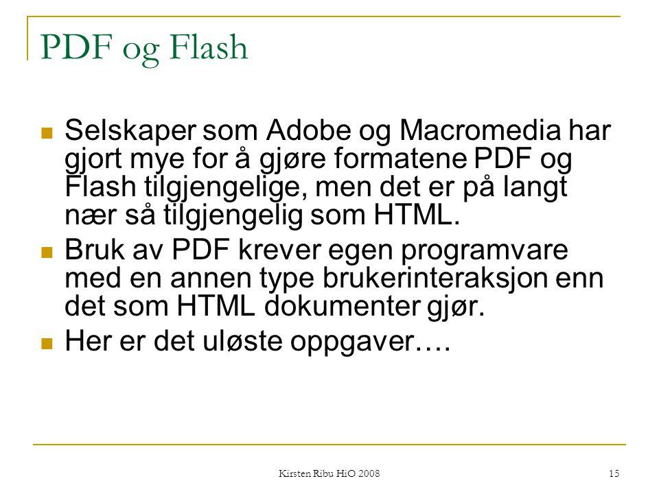 Kirsten Ribu HiO 2008 15 PDF og Flash Selskaper som Adobe og Macromedia har gjort mye for å gjøre formatene PDF og Flash tilgjengelige, men det er på