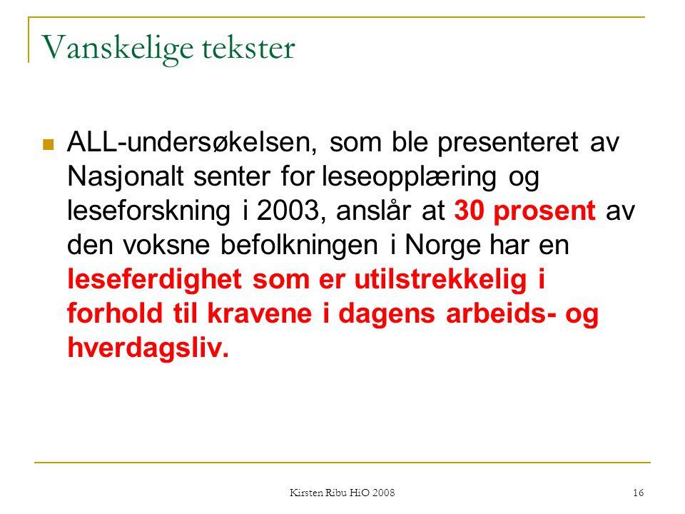 Kirsten Ribu HiO 2008 16 Vanskelige tekster ALL-undersøkelsen, som ble presenteret av Nasjonalt senter for leseopplæring og leseforskning i 2003, ansl
