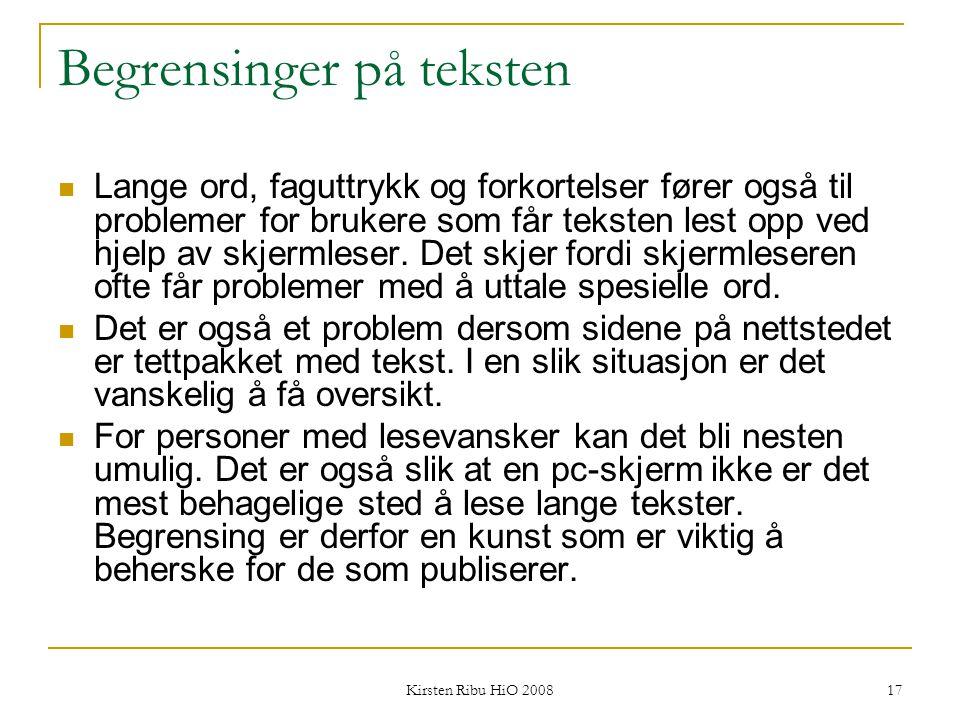 Kirsten Ribu HiO 2008 17 Begrensinger på teksten Lange ord, faguttrykk og forkortelser fører også til problemer for brukere som får teksten lest opp v