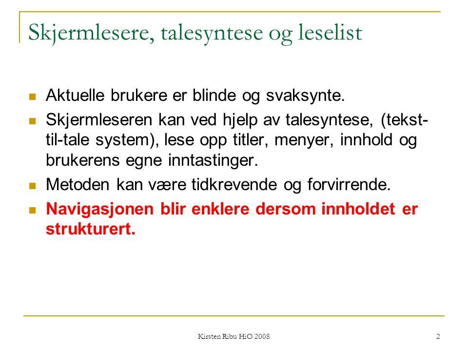 Kirsten Ribu HiO 2008 2 Skjermlesere, talesyntese og leselist Aktuelle brukere er blinde og svaksynte. Skjermleseren kan ved hjelp av talesyntese, (te