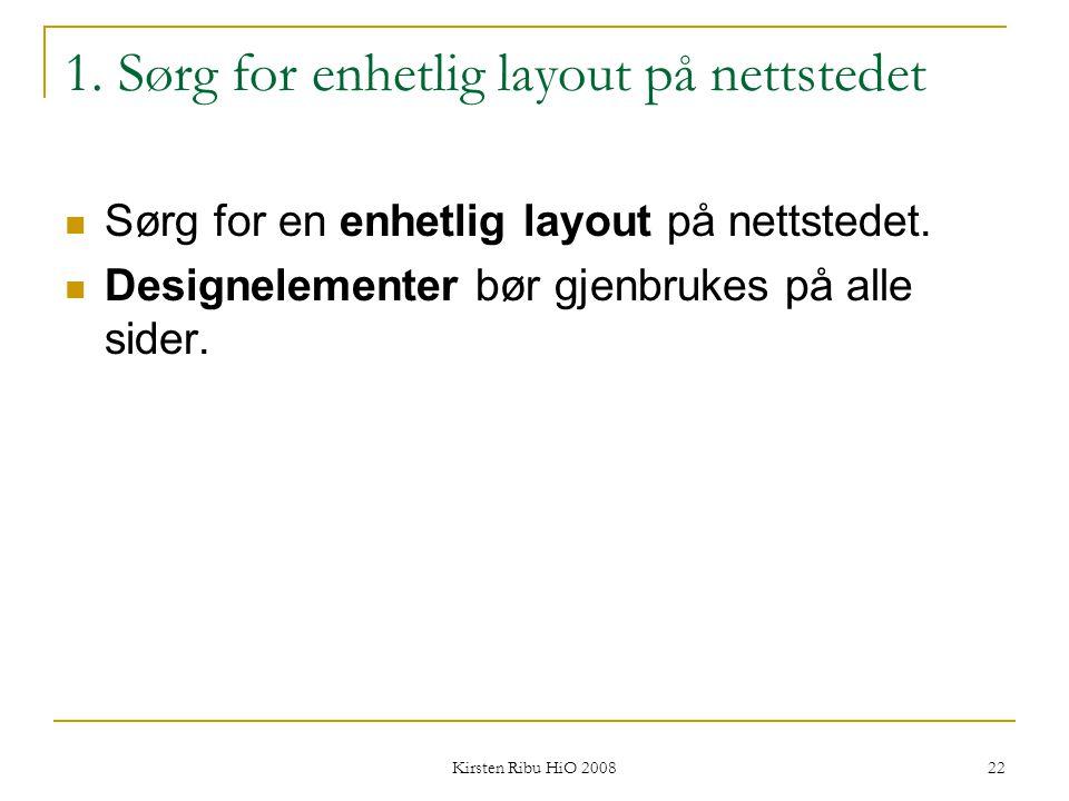 Kirsten Ribu HiO 2008 22 1. Sørg for enhetlig layout på nettstedet Sørg for en enhetlig layout på nettstedet. Designelementer bør gjenbrukes på alle s