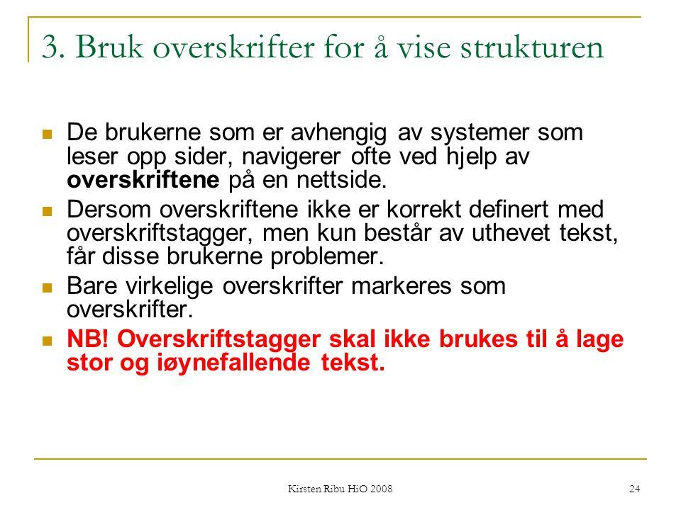 Kirsten Ribu HiO 2008 24 3. Bruk overskrifter for å vise strukturen De brukerne som er avhengig av systemer som leser opp sider, navigerer ofte ved hj