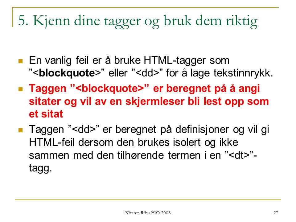 """Kirsten Ribu HiO 2008 27 5. Kjenn dine tagger og bruk dem riktig En vanlig feil er å bruke HTML-tagger som """" """" eller """" """" for å lage tekstinnrykk. Tagg"""