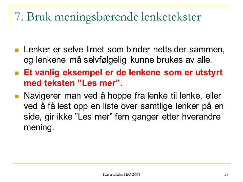Kirsten Ribu HiO 2008 29 7. Bruk meningsbærende lenketekster Lenker er selve limet som binder nettsider sammen, og lenkene må selvfølgelig kunne bruke