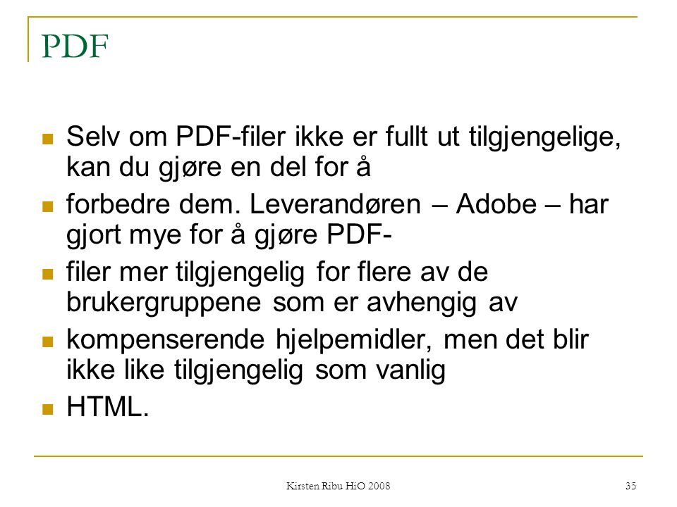 Kirsten Ribu HiO 2008 35 PDF Selv om PDF-filer ikke er fullt ut tilgjengelige, kan du gjøre en del for å forbedre dem. Leverandøren – Adobe – har gjor