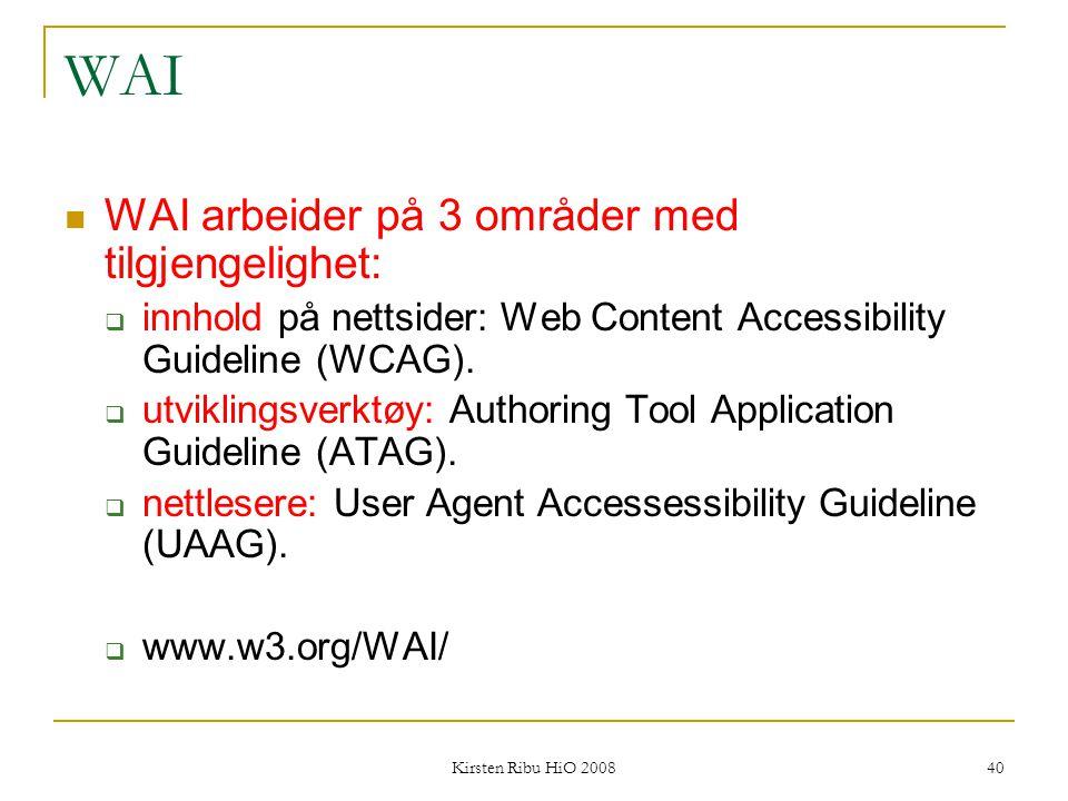 Kirsten Ribu HiO 2008 40 WAI WAI arbeider på 3 områder med tilgjengelighet:  innhold på nettsider: Web Content Accessibility Guideline (WCAG).  utvi