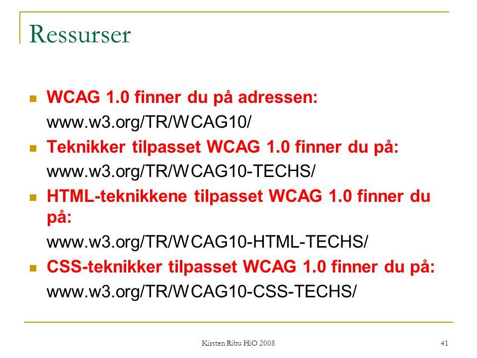 Kirsten Ribu HiO 2008 41 Ressurser WCAG 1.0 finner du på adressen: www.w3.org/TR/WCAG10/ Teknikker tilpasset WCAG 1.0 finner du på: www.w3.org/TR/WCAG