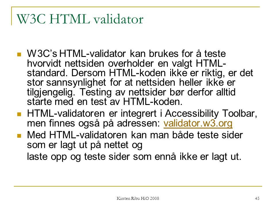 Kirsten Ribu HiO 2008 45 W3C HTML validator W3C's HTML-validator kan brukes for å teste hvorvidt nettsiden overholder en valgt HTML- standard. Dersom