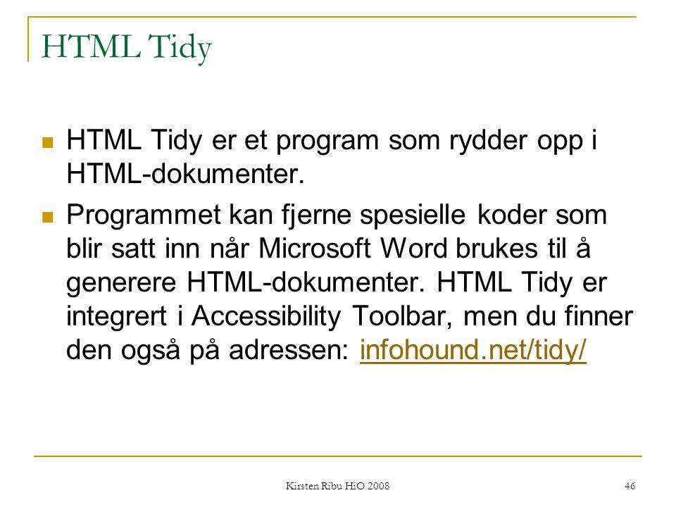 Kirsten Ribu HiO 2008 46 HTML Tidy HTML Tidy er et program som rydder opp i HTML-dokumenter. Programmet kan fjerne spesielle koder som blir satt inn n