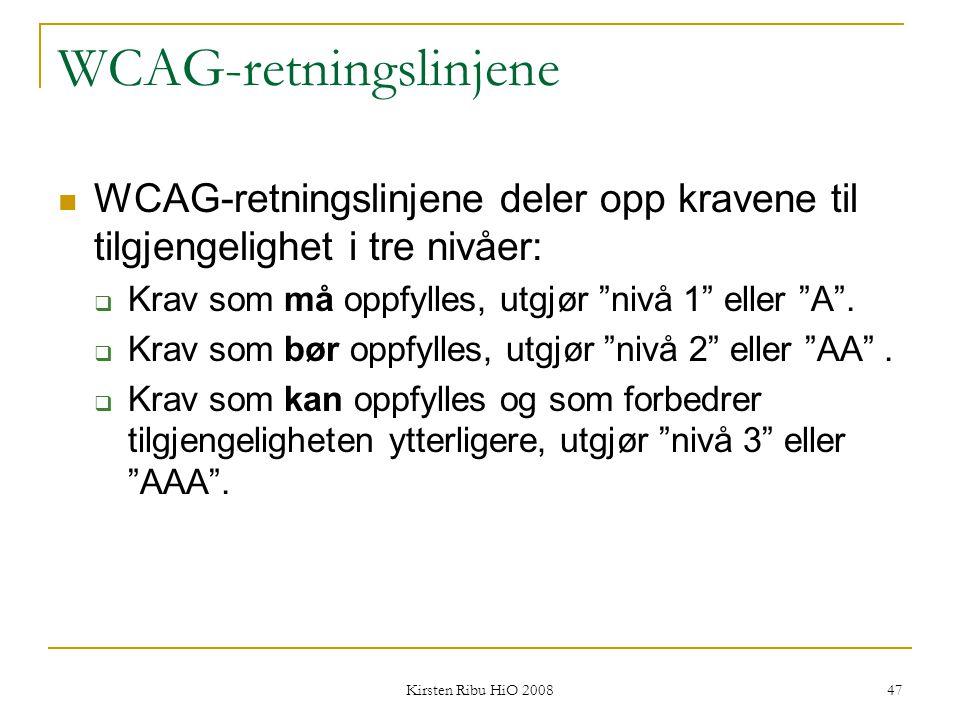 Kirsten Ribu HiO 2008 47 WCAG-retningslinjene WCAG-retningslinjene deler opp kravene til tilgjengelighet i tre nivåer:  Krav som må oppfylles, utgjør