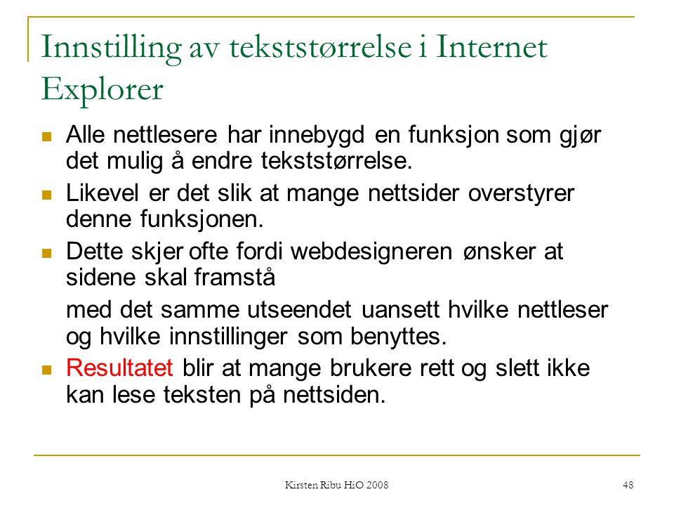 Kirsten Ribu HiO 2008 48 Innstilling av tekststørrelse i Internet Explorer Alle nettlesere har innebygd en funksjon som gjør det mulig å endre tekstst