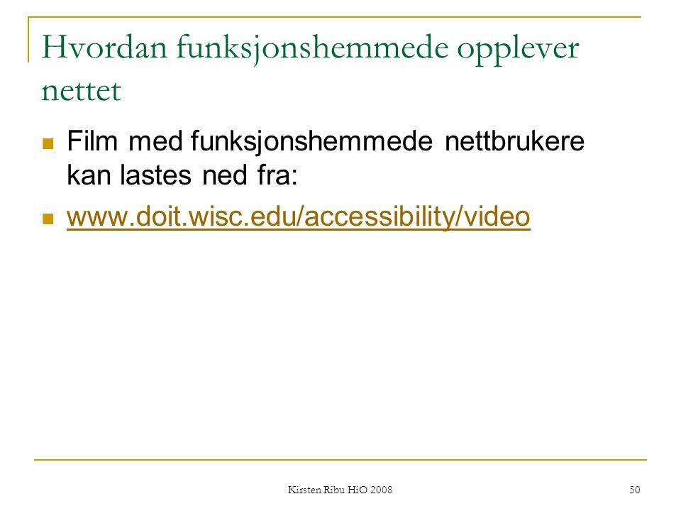 Kirsten Ribu HiO 2008 50 Hvordan funksjonshemmede opplever nettet Film med funksjonshemmede nettbrukere kan lastes ned fra: www.doit.wisc.edu/accessib