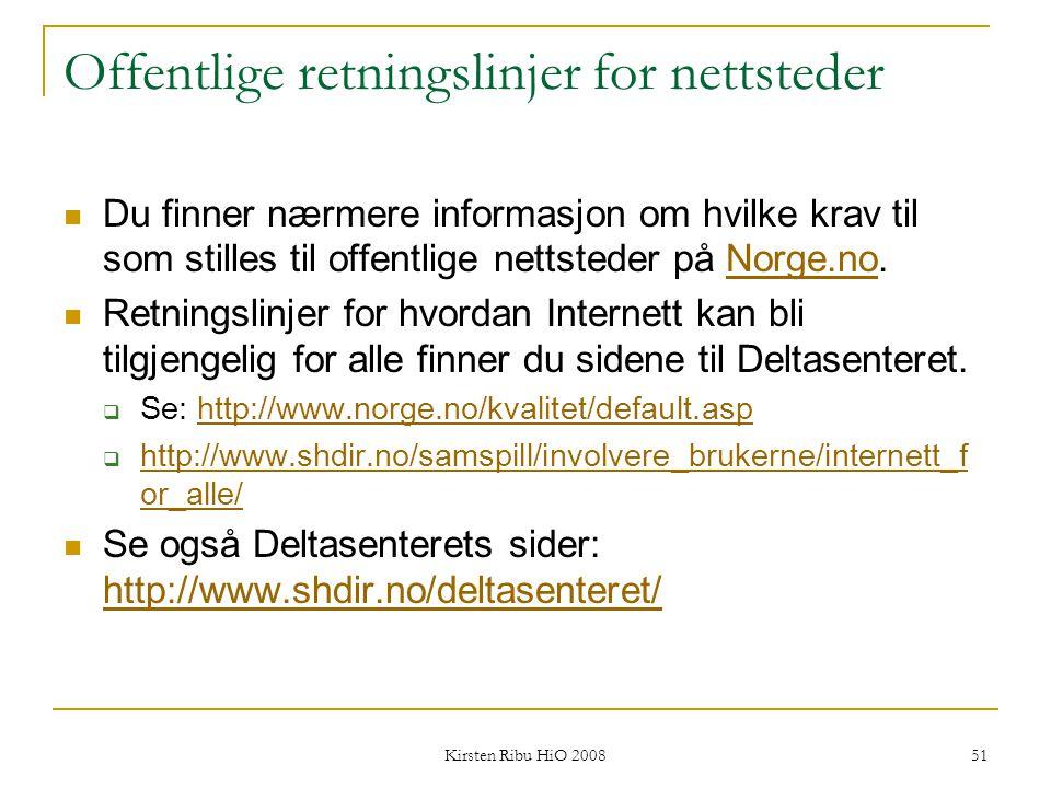 Kirsten Ribu HiO 2008 51 Offentlige retningslinjer for nettsteder Du finner nærmere informasjon om hvilke krav til som stilles til offentlige nettsted