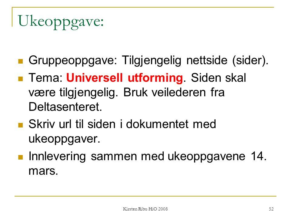 Kirsten Ribu HiO 2008 52 Ukeoppgave: Gruppeoppgave: Tilgjengelig nettside (sider). Tema: Universell utforming. Siden skal være tilgjengelig. Bruk veil