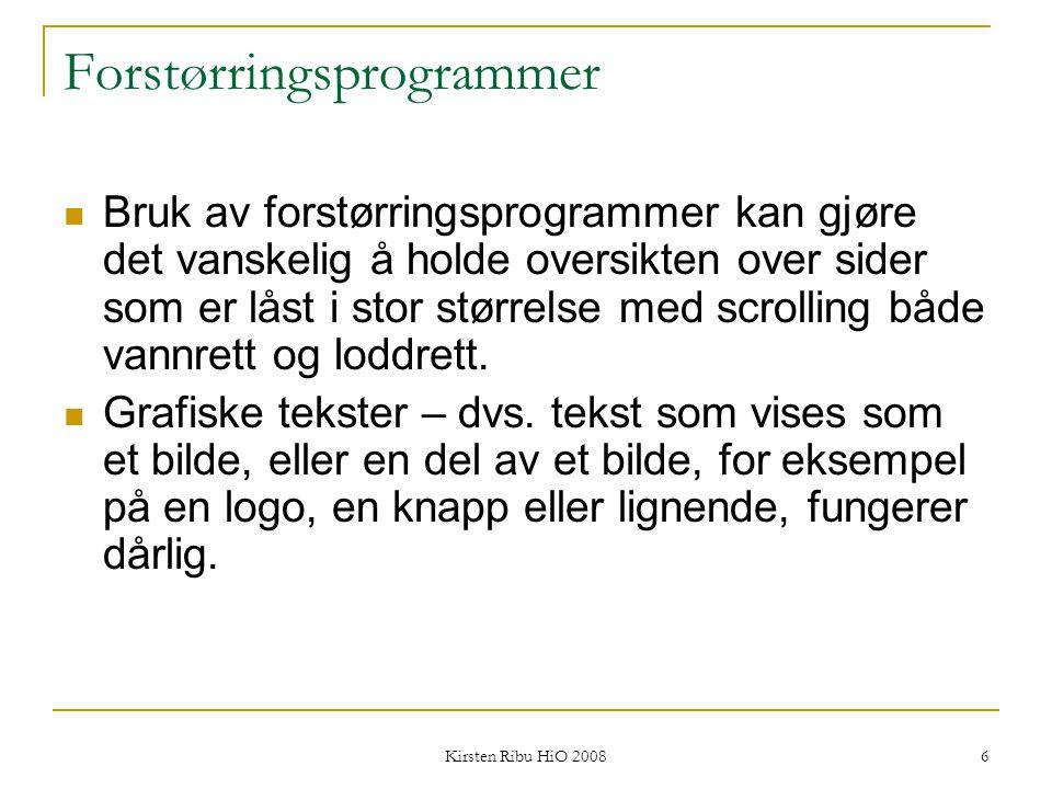 Kirsten Ribu HiO 2008 17 Begrensinger på teksten Lange ord, faguttrykk og forkortelser fører også til problemer for brukere som får teksten lest opp ved hjelp av skjermleser.