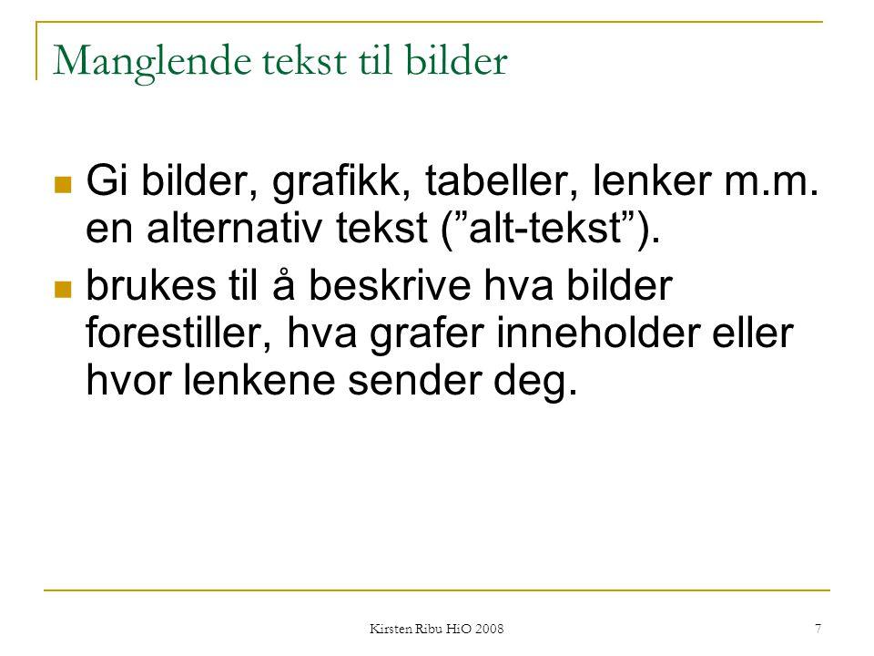 """Kirsten Ribu HiO 2008 7 Manglende tekst til bilder Gi bilder, grafikk, tabeller, lenker m.m. en alternativ tekst (""""alt-tekst""""). brukes til å beskrive"""