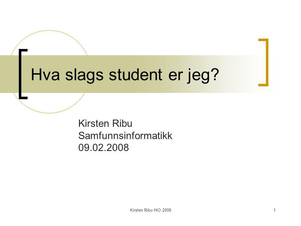 Kirsten Ribu HiO 20081 Hva slags student er jeg Kirsten Ribu Samfunnsinformatikk 09.02.2008