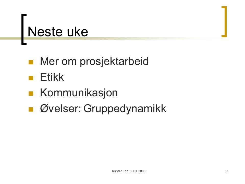 Kirsten Ribu HiO 200831 Neste uke Mer om prosjektarbeid Etikk Kommunikasjon Øvelser: Gruppedynamikk