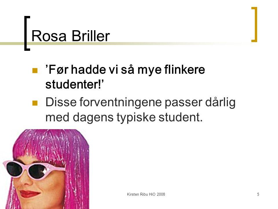 Kirsten Ribu HiO 20085 Rosa Briller 'Før hadde vi så mye flinkere studenter!' Disse forventningene passer dårlig med dagens typiske student.