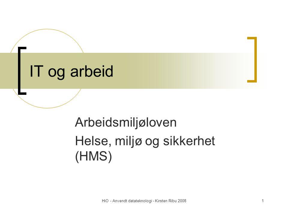 HiO - Anvendt datateknologi - Kirsten Ribu 200822 Arbeidsmiljøloven Særlig for IT-arbeid: §12.3 (Dataavtalen)  Informere ansatte om innføring av IT- systemer som påvirker arbeidssituasjonen  Deltagelse i utvikling av IT-systemer