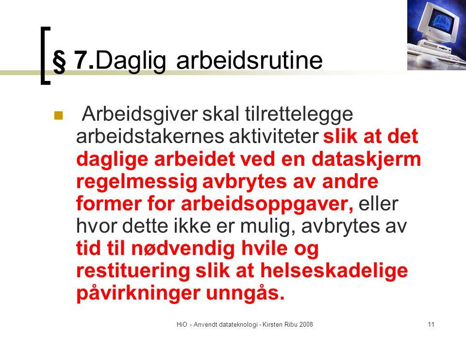 HiO - Anvendt datateknologi - Kirsten Ribu 200811 § 7.Daglig arbeidsrutine Arbeidsgiver skal tilrettelegge arbeidstakernes aktiviteter slik at det dag