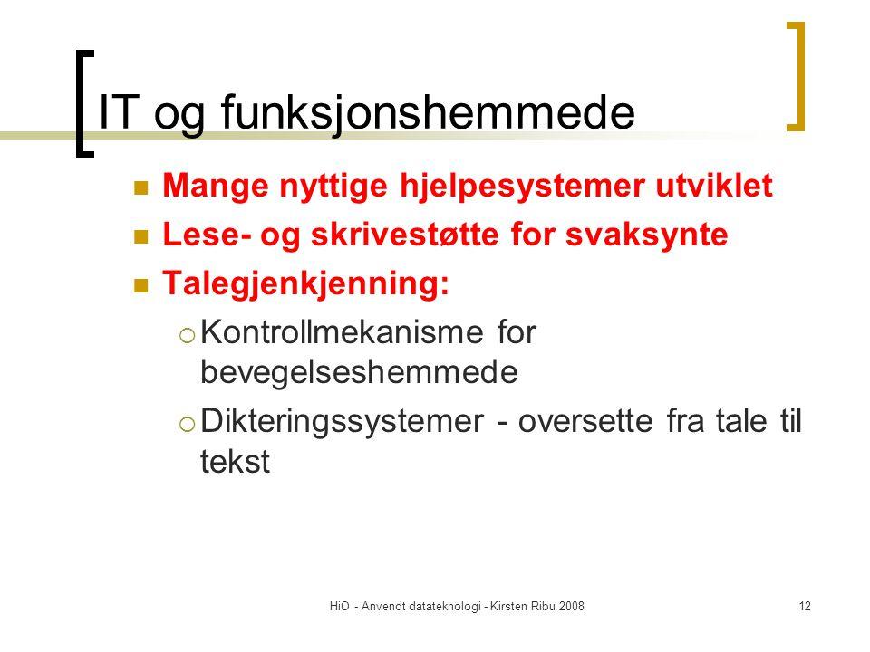 HiO - Anvendt datateknologi - Kirsten Ribu 200812 IT og funksjonshemmede Mange nyttige hjelpesystemer utviklet Lese- og skrivestøtte for svaksynte Tal