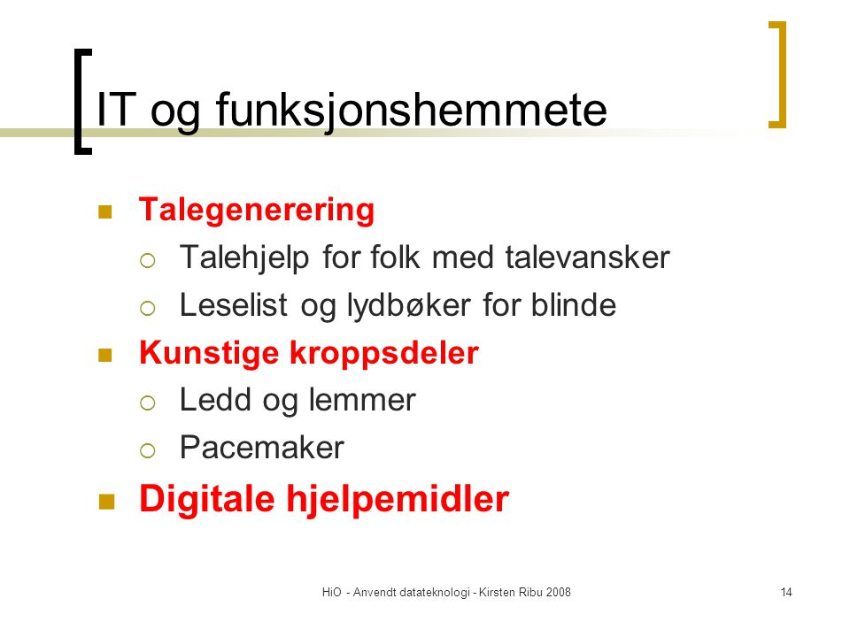 HiO - Anvendt datateknologi - Kirsten Ribu 200814 IT og funksjonshemmete Talegenerering  Talehjelp for folk med talevansker  Leselist og lydbøker fo