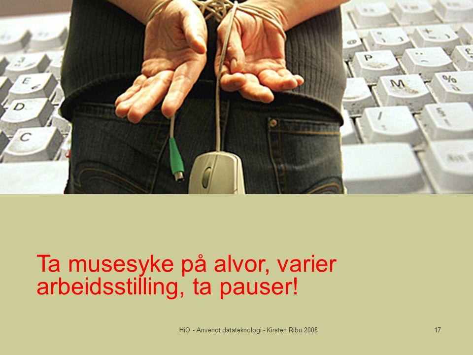 HiO - Anvendt datateknologi - Kirsten Ribu 200817 Ta musesyke på alvor, varier arbeidsstilling, ta pauser!