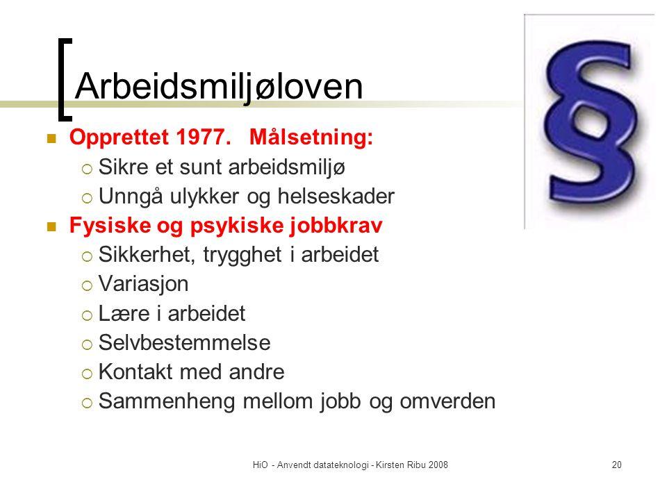 HiO - Anvendt datateknologi - Kirsten Ribu 200820 Arbeidsmiljøloven Opprettet 1977. Målsetning:  Sikre et sunt arbeidsmiljø  Unngå ulykker og helses