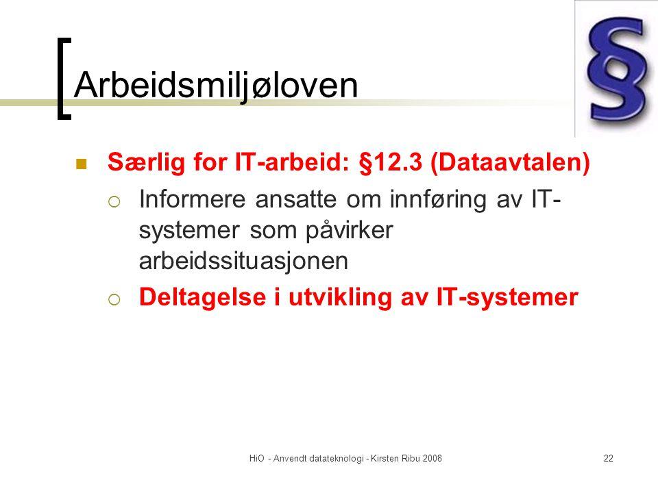 HiO - Anvendt datateknologi - Kirsten Ribu 200822 Arbeidsmiljøloven Særlig for IT-arbeid: §12.3 (Dataavtalen)  Informere ansatte om innføring av IT-