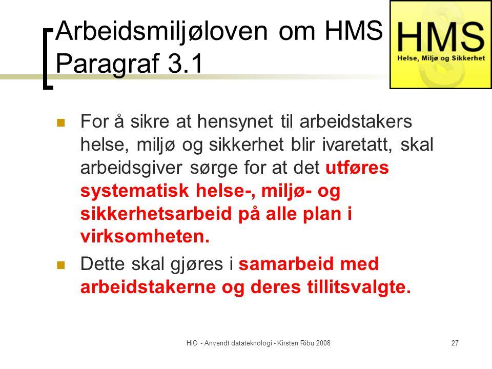 HiO - Anvendt datateknologi - Kirsten Ribu 200827 Arbeidsmiljøloven om HMS Paragraf 3.1 For å sikre at hensynet til arbeidstakers helse, miljø og sikk