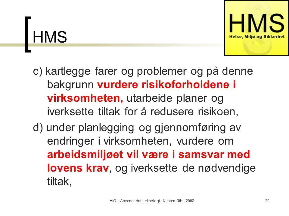 HiO - Anvendt datateknologi - Kirsten Ribu 200829 HMS c) kartlegge farer og problemer og på denne bakgrunn vurdere risikoforholdene i virksomheten, ut