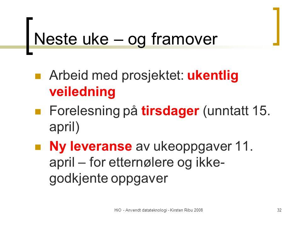 HiO - Anvendt datateknologi - Kirsten Ribu 200832 Neste uke – og framover Arbeid med prosjektet: ukentlig veiledning Forelesning på tirsdager (unntatt
