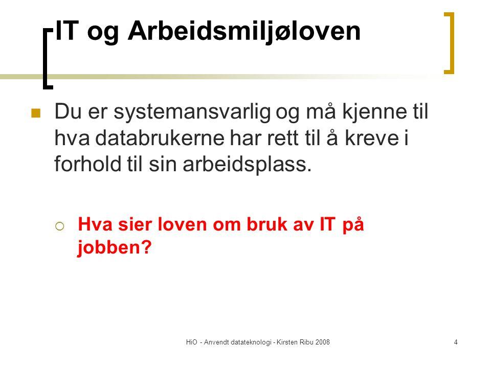 HiO - Anvendt datateknologi - Kirsten Ribu 200825 Lenke til Arbeidmiljøloven http://www.regjeringen.no/nb/dep/aid/d ok/lover_regler/reglement/2000/Lov- om-arbeidervern-og-arbeidsmiljo- arbeidsmiljoloven-med-sentrale- forskrifter.html?id=106718 http://www.regjeringen.no/nb/dep/aid/d ok/lover_regler/reglement/2000/Lov- om-arbeidervern-og-arbeidsmiljo- arbeidsmiljoloven-med-sentrale- forskrifter.html?id=106718