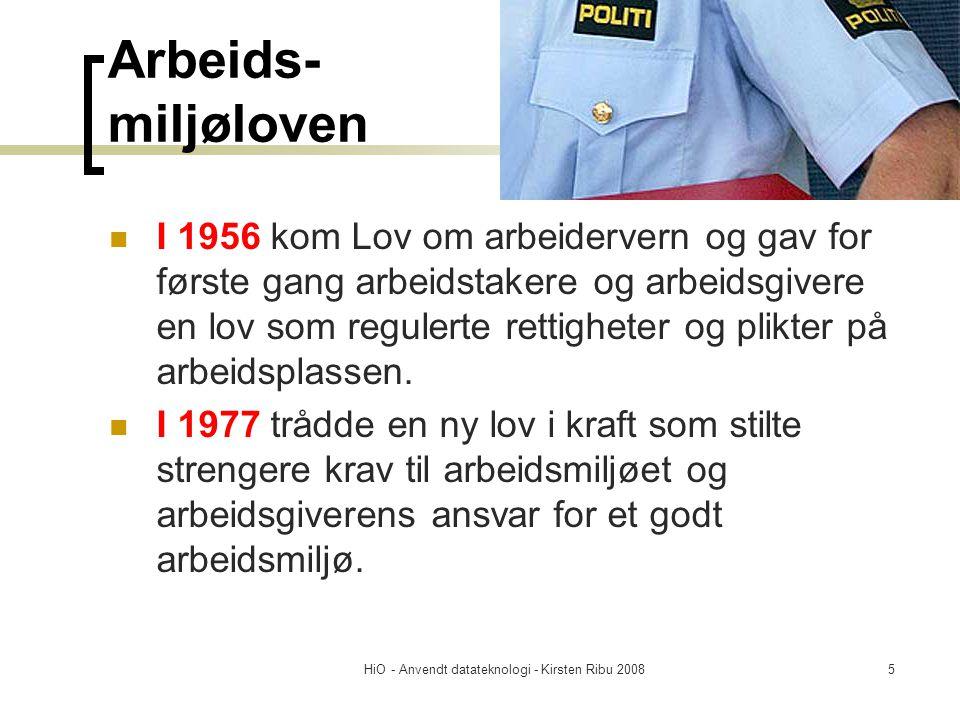 HiO - Anvendt datateknologi - Kirsten Ribu 20085 Arbeids- miljøloven I 1956 kom Lov om arbeidervern og gav for første gang arbeidstakere og arbeidsgiv