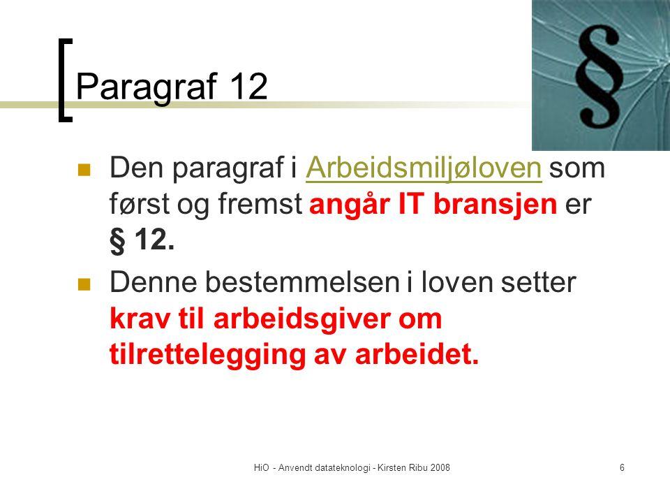 HiO - Anvendt datateknologi - Kirsten Ribu 20086 Paragraf 12 Den paragraf i Arbeidsmiljøloven som først og fremst angår IT bransjen er § 12.Arbeidsmil