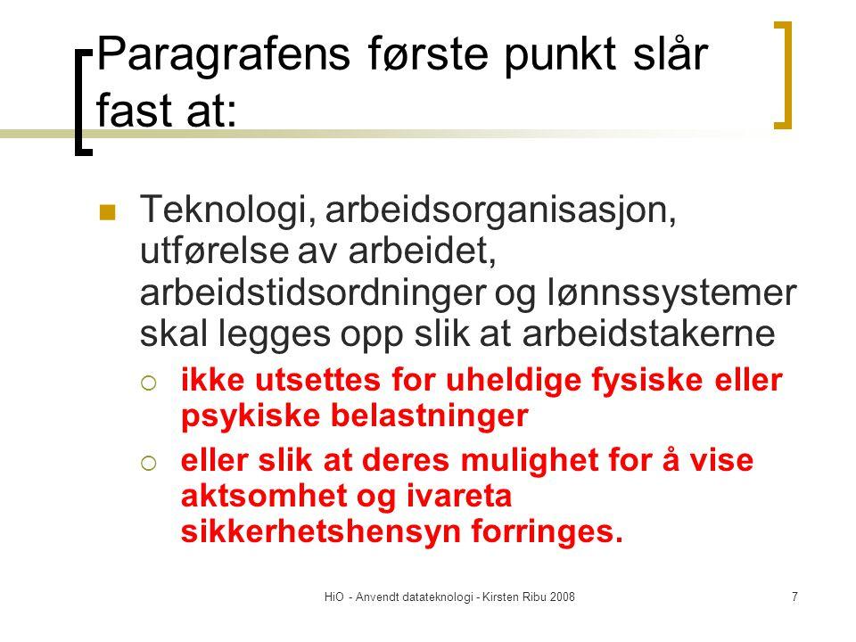 HiO - Anvendt datateknologi - Kirsten Ribu 20087 Paragrafens første punkt slår fast at: Teknologi, arbeidsorganisasjon, utførelse av arbeidet, arbeids