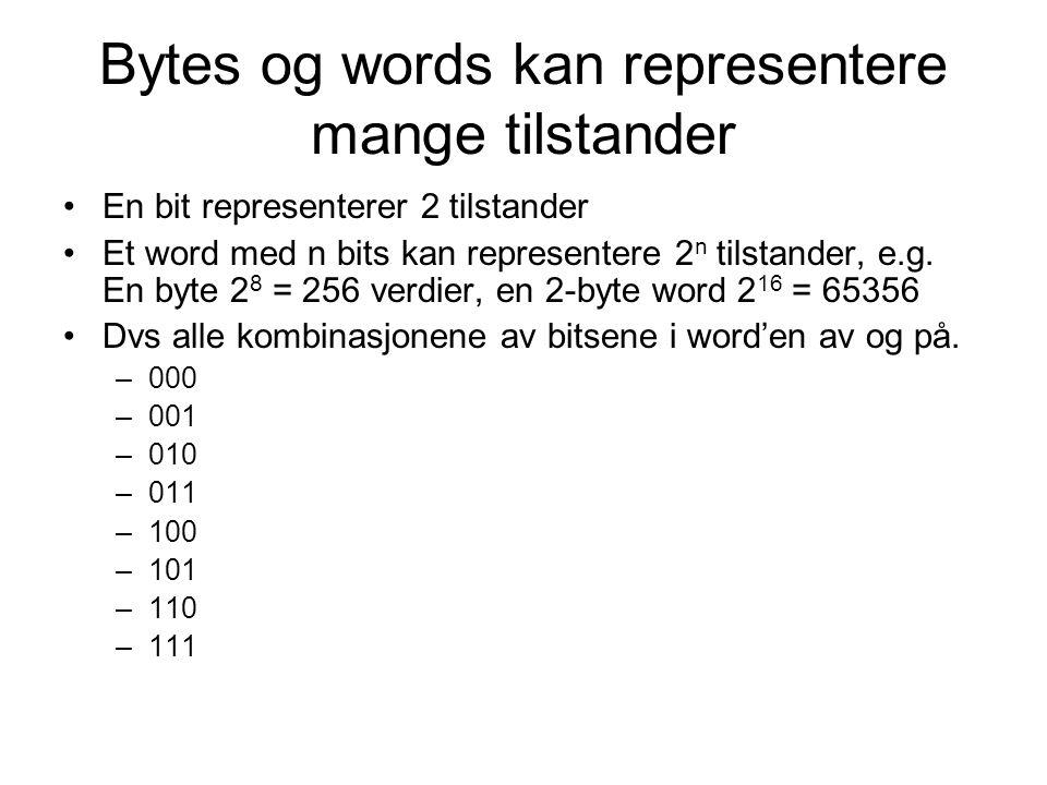Bytes og words kan representere mange tilstander En bit representerer 2 tilstander Et word med n bits kan representere 2 n tilstander, e.g.
