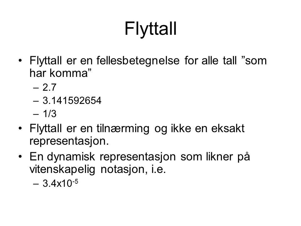 Flyttall Flyttall er en fellesbetegnelse for alle tall som har komma –2.7 –3.141592654 –1/3 Flyttall er en tilnærming og ikke en eksakt representasjon.