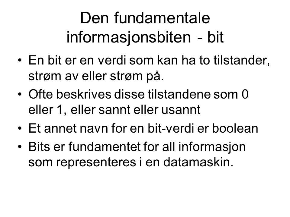 Den fundamentale informasjonsbiten - bit En bit er en verdi som kan ha to tilstander, strøm av eller strøm på.