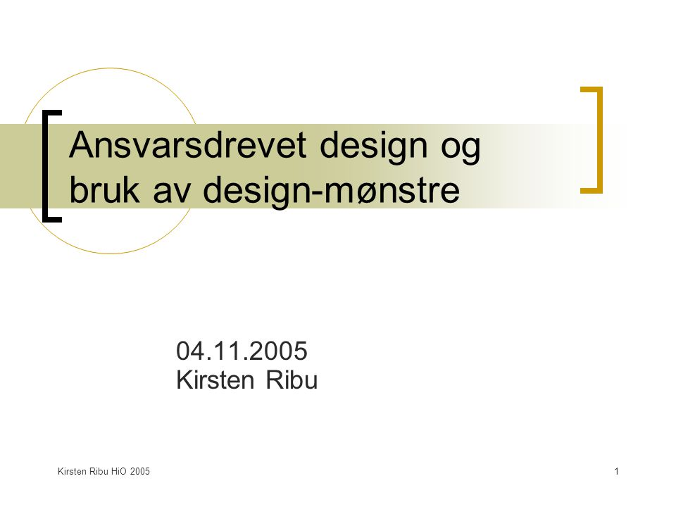 Kirsten Ribu HiO 20052 I dag Design = klassediagram Mønstre – Patterns