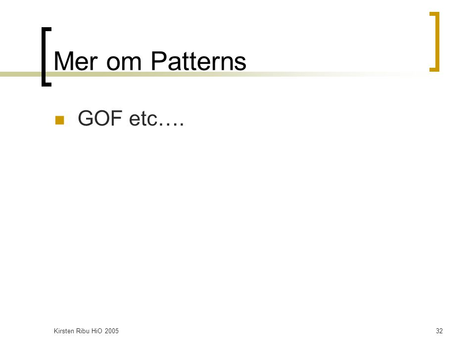 Kirsten Ribu HiO 200532 Mer om Patterns GOF etc….