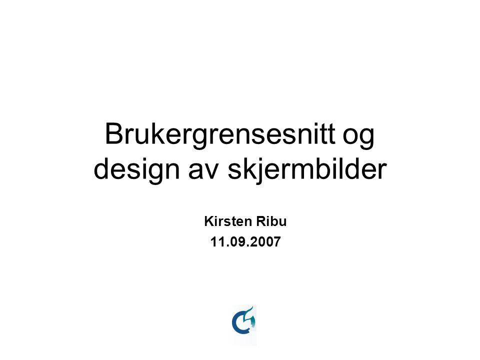 Brukergrensesnitt og design av skjermbilder Kirsten Ribu 11.09.2007