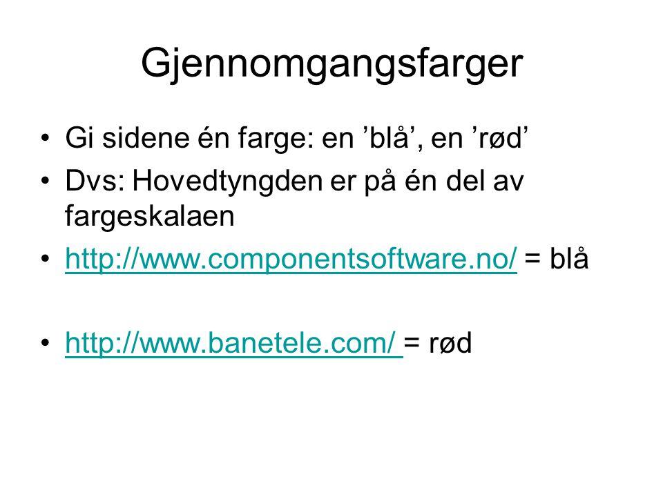 Gjennomgangsfarger Gi sidene én farge: en 'blå', en 'rød' Dvs: Hovedtyngden er på én del av fargeskalaen http://www.componentsoftware.no/ = blåhttp://