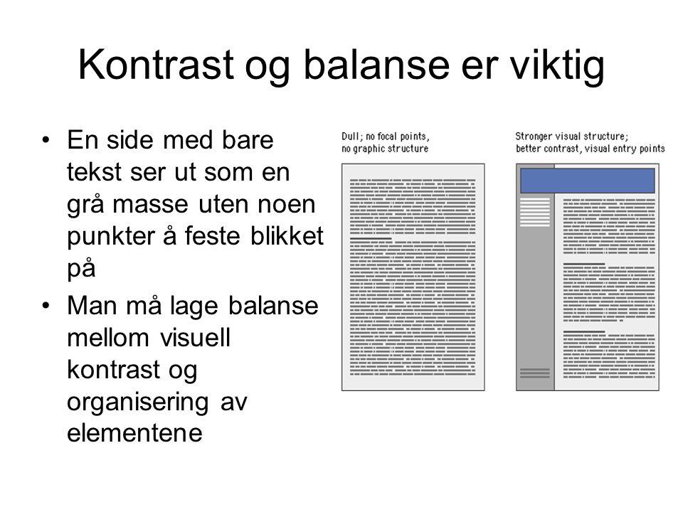 Kontrast og balanse er viktig En side med bare tekst ser ut som en grå masse uten noen punkter å feste blikket på Man må lage balanse mellom visuell k