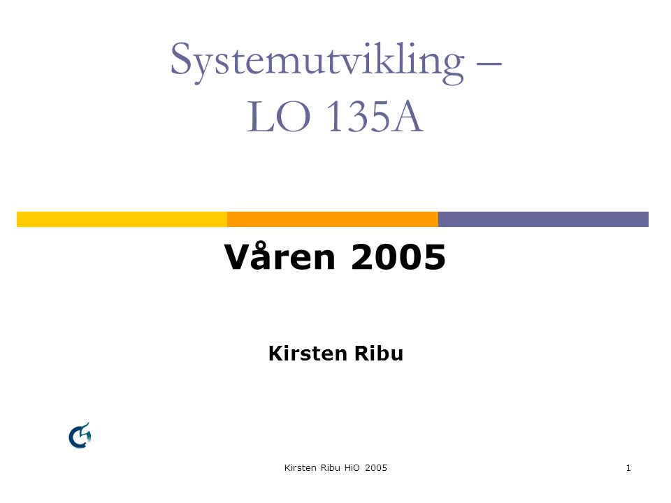 Kirsten Ribu HiO 20051 Systemutvikling – LO 135A Våren 2005 Kirsten Ribu