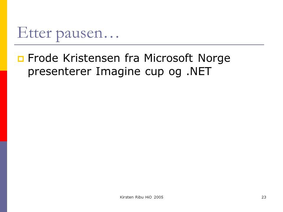 Kirsten Ribu HiO 200523 Etter pausen…  Frode Kristensen fra Microsoft Norge presenterer Imagine cup og.NET
