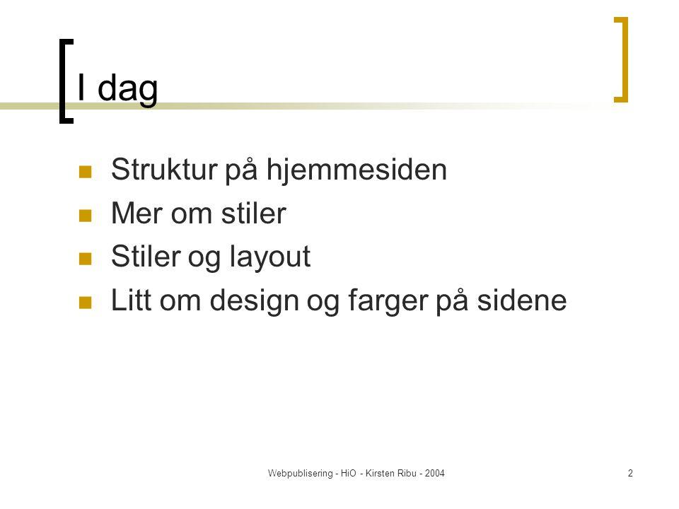 Webpublisering - HiO - Kirsten Ribu - 20042 I dag Struktur på hjemmesiden Mer om stiler Stiler og layout Litt om design og farger på sidene