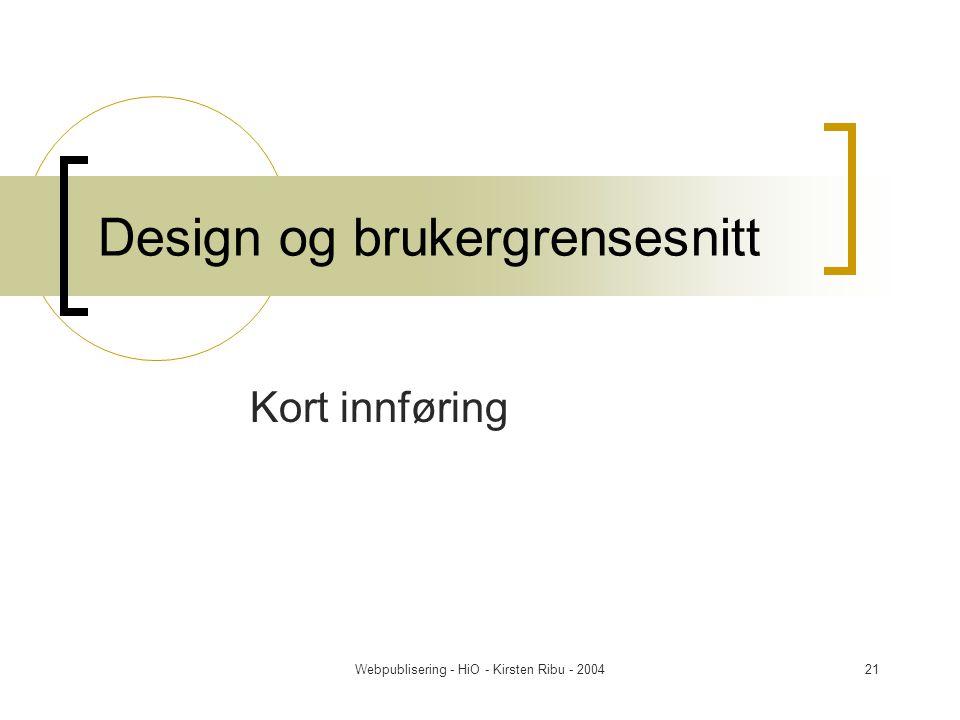 Webpublisering - HiO - Kirsten Ribu - 200421 Design og brukergrensesnitt Kort innføring