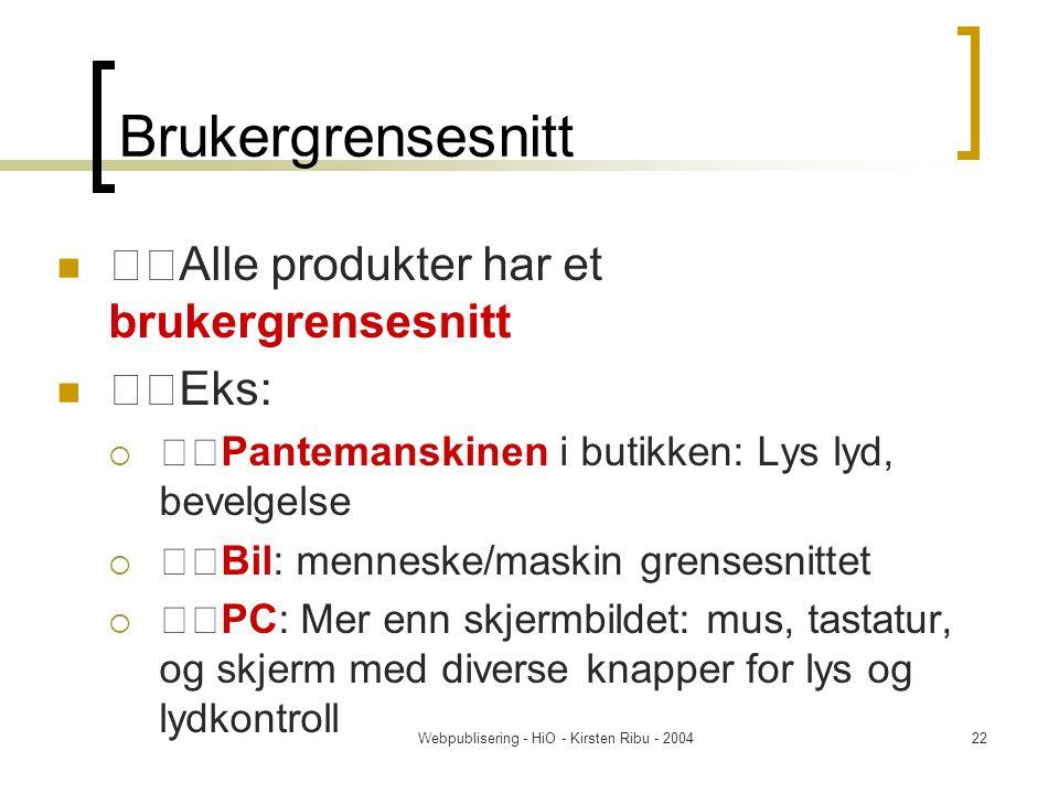 Webpublisering - HiO - Kirsten Ribu - 200422 Brukergrensesnitt Alle produkter har et brukergrensesnitt Eks:  Pantemanskinen i butikken: Lys lyd, bevelgelse  Bil: menneske/maskin grensesnittet  PC: Mer enn skjermbildet: mus, tastatur, og skjerm med diverse knapper for lys og lydkontroll